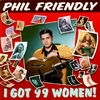 Phil Friendly - I Got 99 Women!