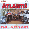 Atlantis - More Always More