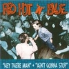 Red Hot 'n' Blue - Hey There Man + Ain't Gonna Stop (2cd)