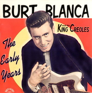 Burt Blanca and the King Creoles - The Early Years