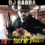 DJ Babba - Don't Touch My Spaghetti (2track single)